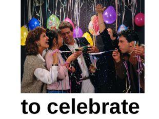 to celebrate