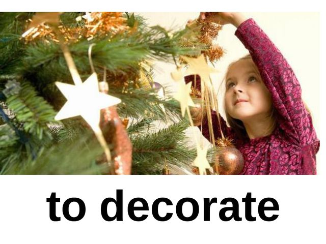 to decorate