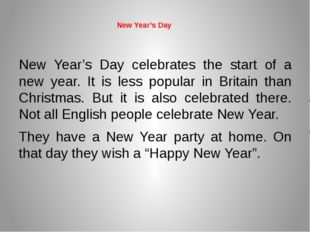 New Year's Day New Year's Day celebrates the start of a new year. It is less