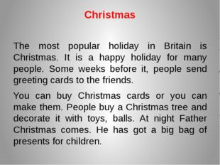 Christmas The most popular holiday in Britain is Christmas. It is a happy hol