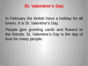 St. Valentine's Day In February the British have a holiday for all lovers. It