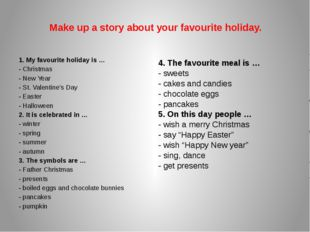 Make up a story about your favourite holiday. 1. My favourite holiday is … -