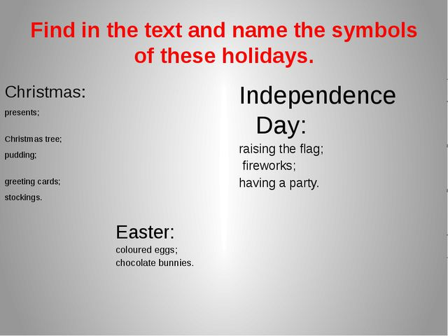 Find in the text and name the symbols of these holidays. Christmas: presents;...