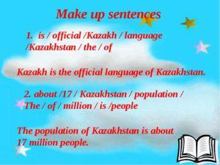 Make up sentences 1. is / official /Kazakh / language /Kazakhstan / the / of