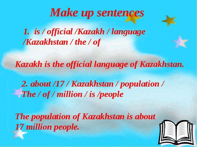 Make up sentences 1. is / official /Kazakh / language /Kazakhstan / the / of...