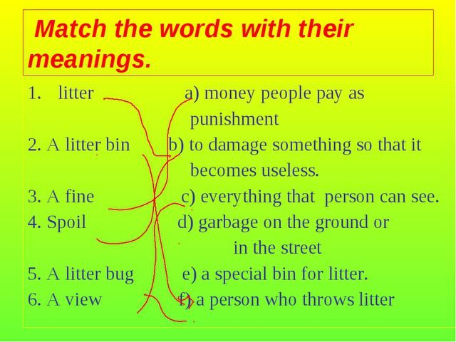 litter a) money people pay as punishment 2. A litter bin b) to damage somethi...