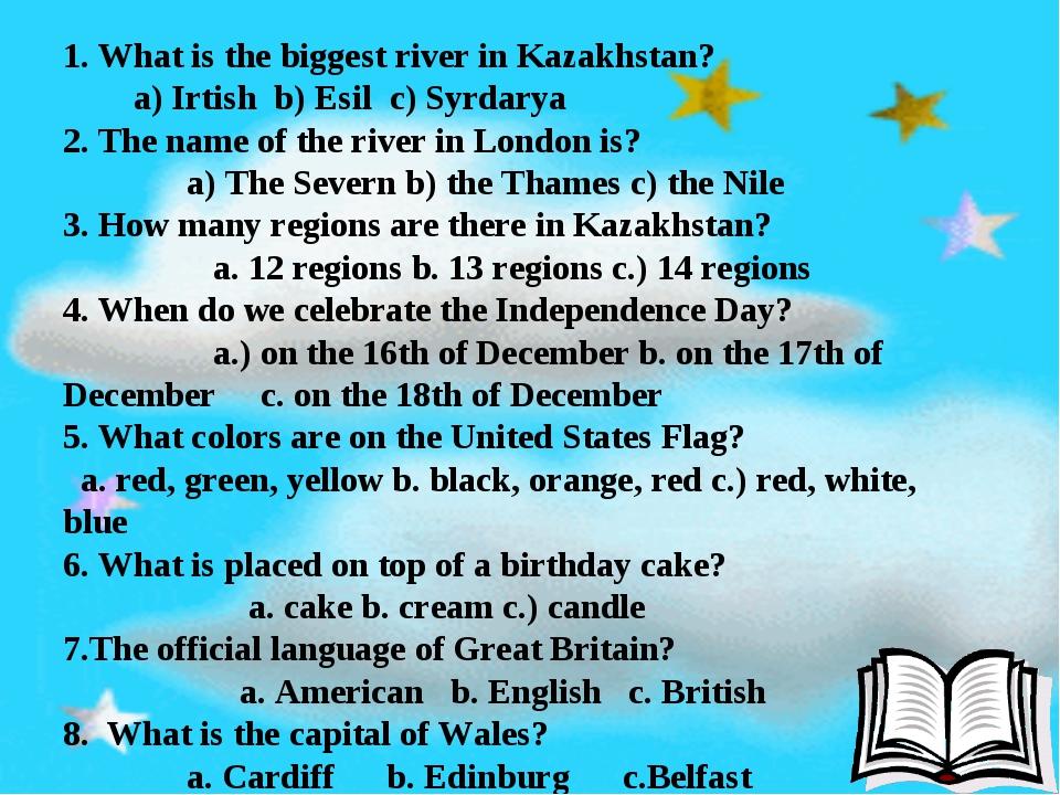 1. What is the biggest river in Kazakhstan? a) Irtish b) Esil c) Syrdarya 2....