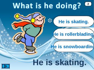 He is skating. He is skating. 2 He is rollerblading. He is snowboarding.