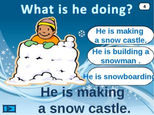 He is making a snow castle. He is making a snow castle. 4 He is building a sn