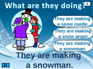 They are making a snowman. They are making a snowman. 6 They are making a sno