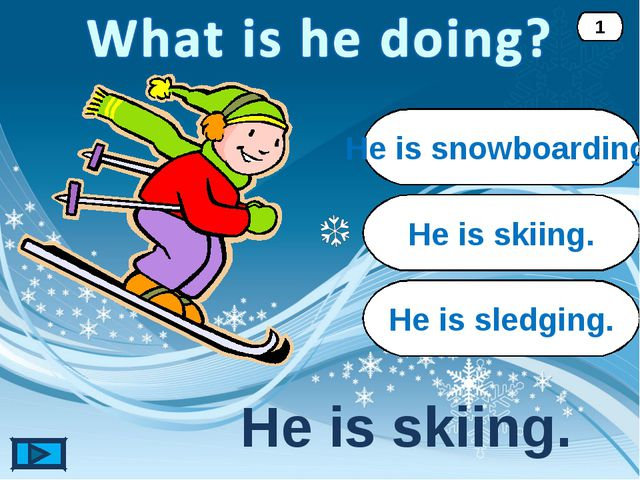 He is skiing. He is skiing. 1 He is snowboarding. He is sledging.