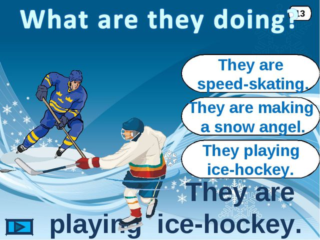 They playing ice-hockey. They are playing ice-hockey. 13 They are speed-skati...