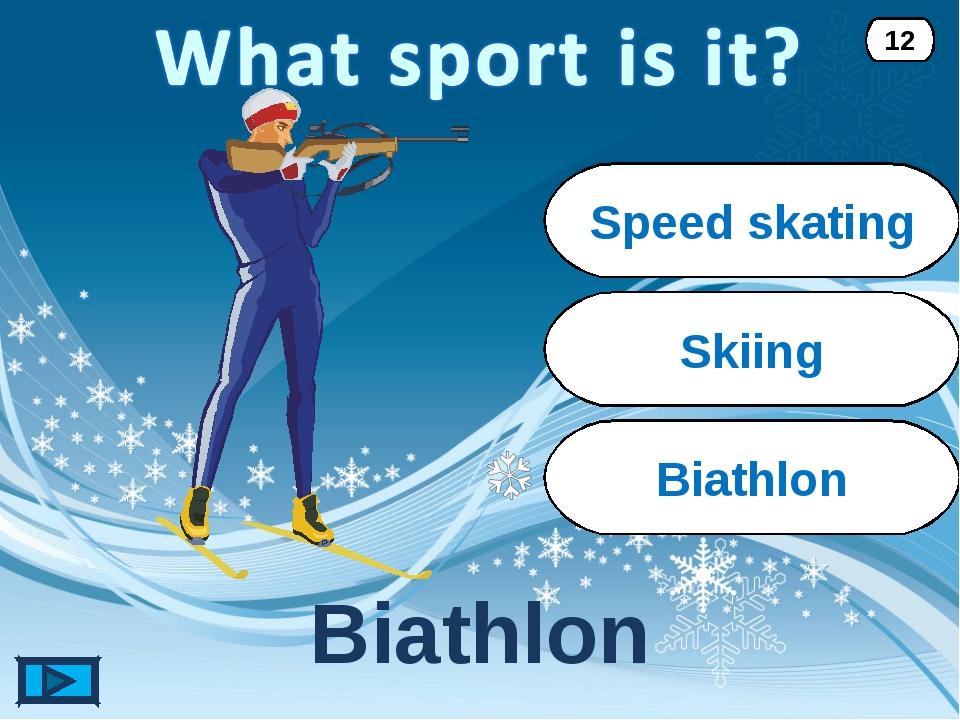 Biathlon Biathlon 12 Speed skating Skiing