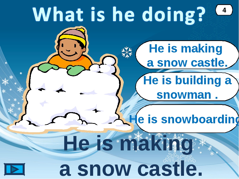 He is making a snow castle. He is making a snow castle. 4 He is building a sn...