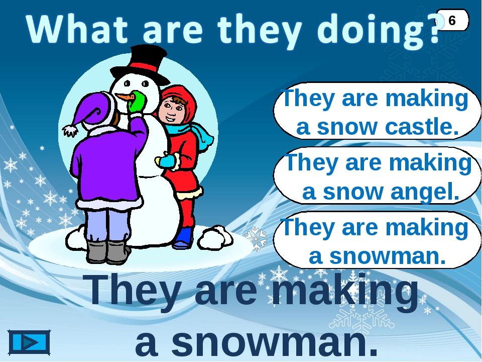 They are making a snowman. They are making a snowman. 6 They are making a sno...