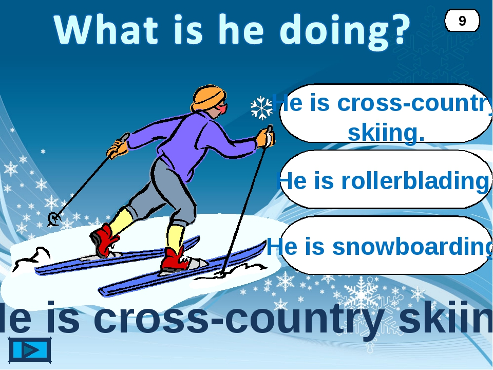 He is cross-country skiing. He is cross-country skiing. 9 He is rollerbladin...