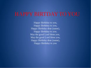 HAPPY BIRTDAY TO YOU Happy Birthday to you, Happy Birthday to you, Happy Birt