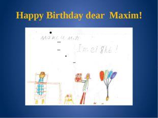 Happy Birthday dear Maxim!