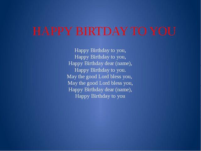HAPPY BIRTDAY TO YOU Happy Birthday to you, Happy Birthday to you, Happy Birt...