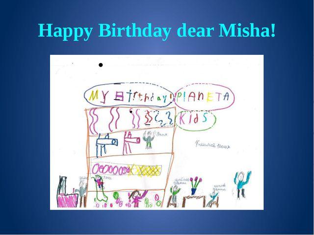 Happy Birthday dear Misha!