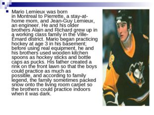 Mario Lemieux was born inMontrealto Pierrette, a stay-at-home mom, and Jean