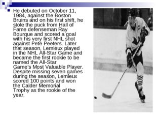 He debuted on October 11, 1984, against theBoston Bruinsand on his first sh