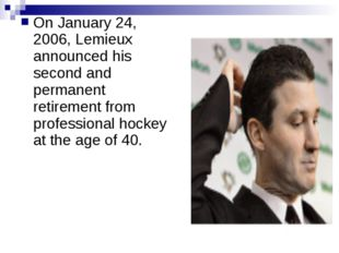 On January 24, 2006, Lemieux announced his second and permanent retirement fr