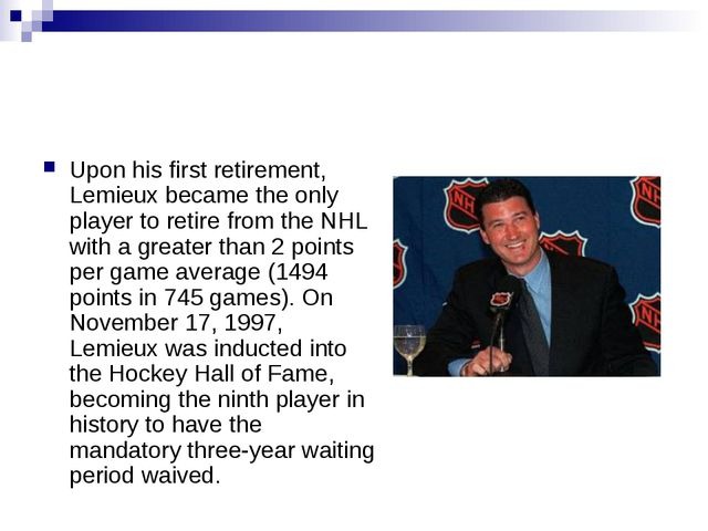 Upon his first retirement, Lemieux became the only player to retire from the...