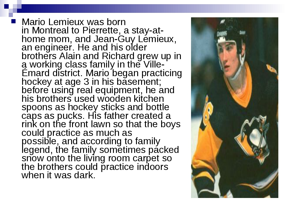 Mario Lemieux was born inMontrealto Pierrette, a stay-at-home mom, and Jean...