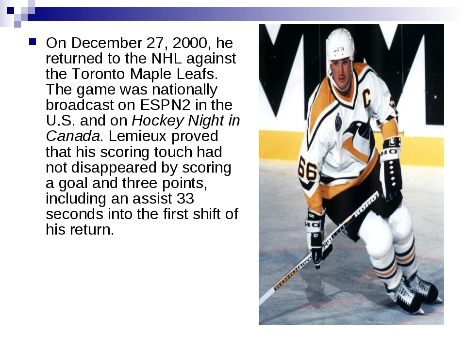 On December 27, 2000, he returned to the NHL against theToronto Maple Leafs....