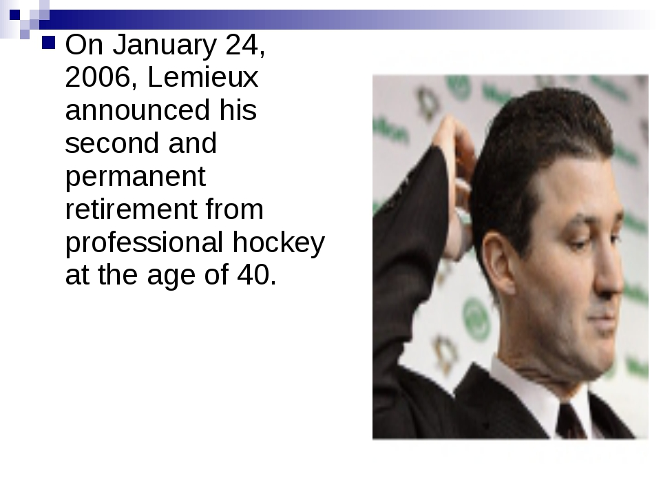 On January 24, 2006, Lemieux announced his second and permanent retirement fr...