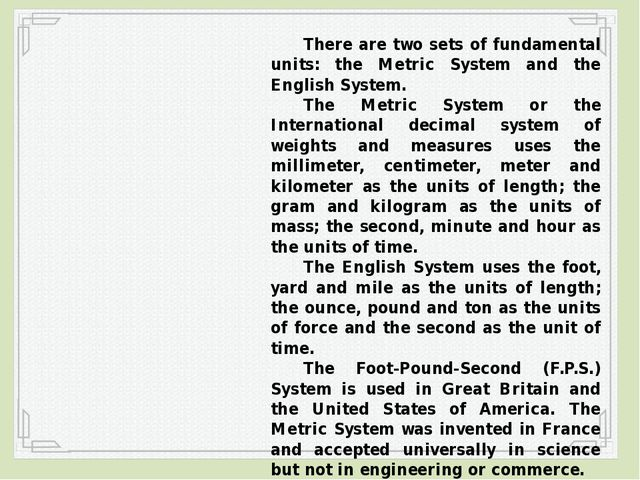 There are two sets of fundamental units: the Metric System and the English S...