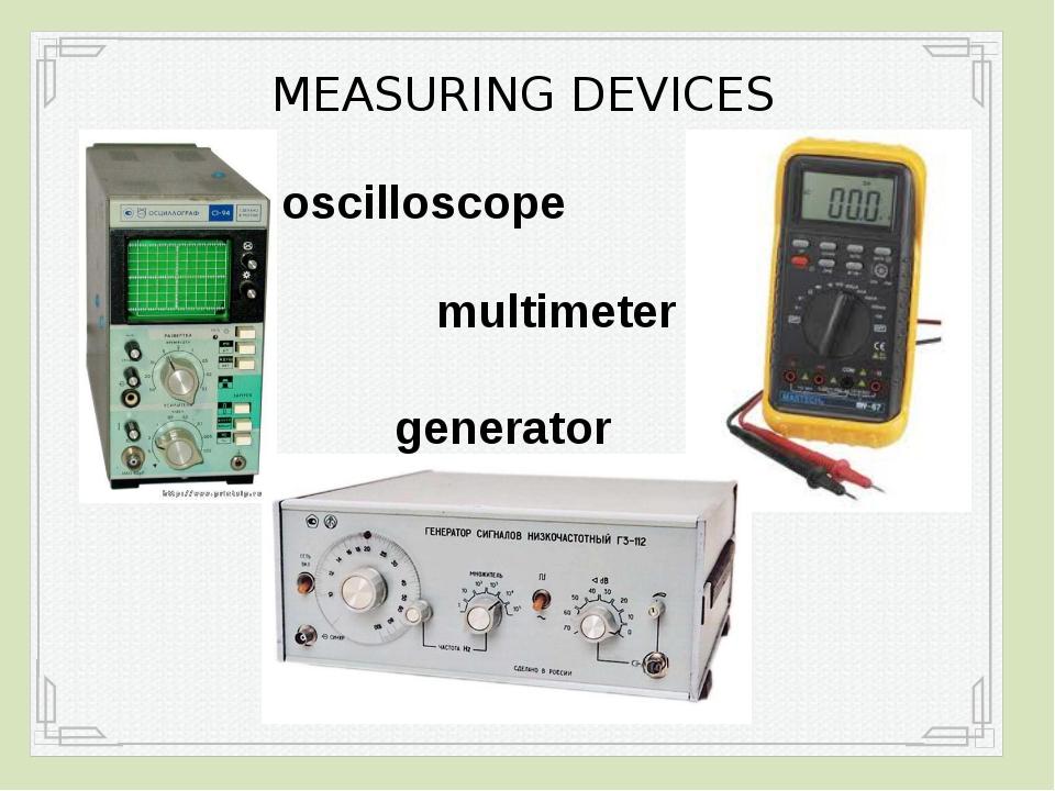 MEASURING DEVICES generator oscilloscope multimeter