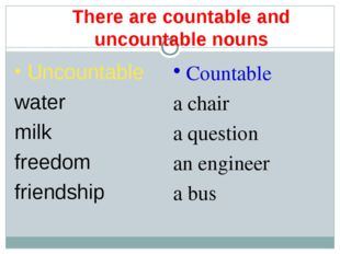 There are countable and uncountable nouns Uncountable water milk freedom frie
