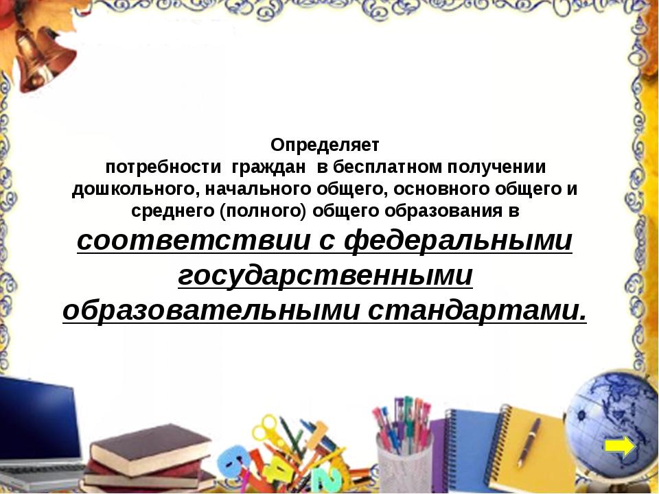 Определяет потребности граждан в бесплатном получении дошкольного, начального...