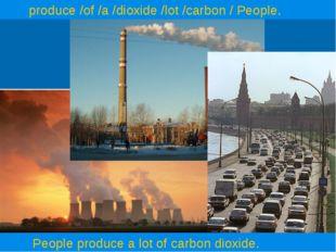 ТЭЦ – источник парниковых газов produce /of /a /dioxide /lot /carbon / People