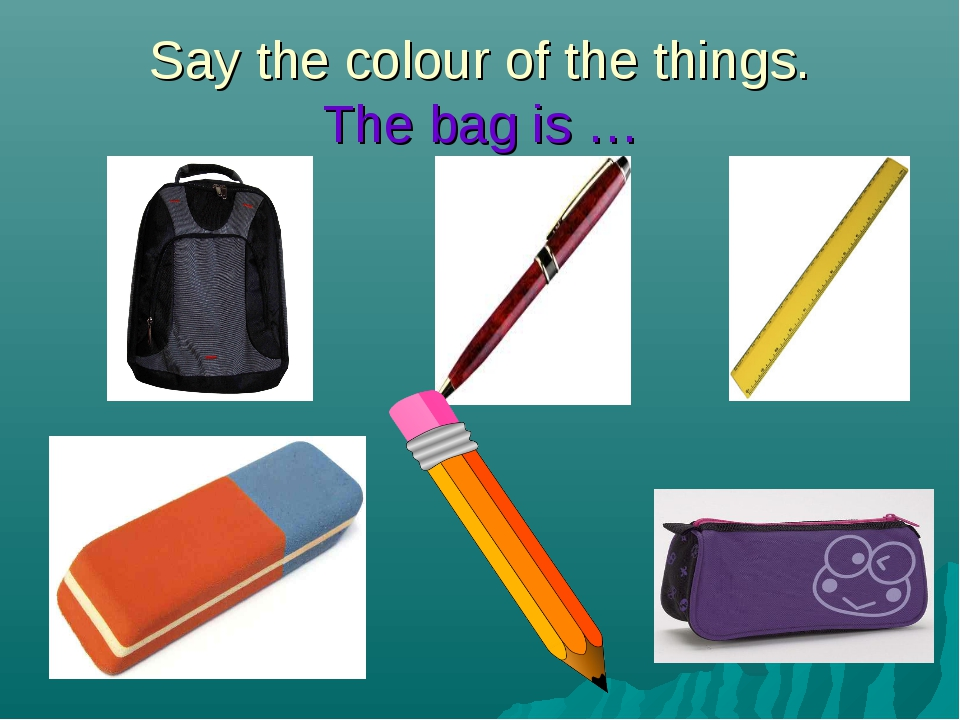 Say the colour of the things. The bag is …