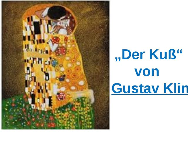 """""""Der Kuß"""" vonGustav Klimt"""