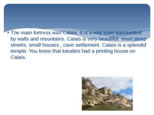 The main fortress was Calais. It is a real town surrounded by walls and mount