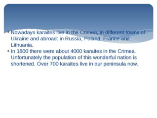 Nowadays karaites live in the Crimea, in different towns of Ukraine and abroa