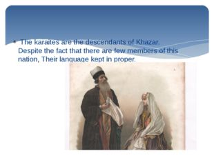 The karaites are the descendants of Khazar. Despite the fact that there are