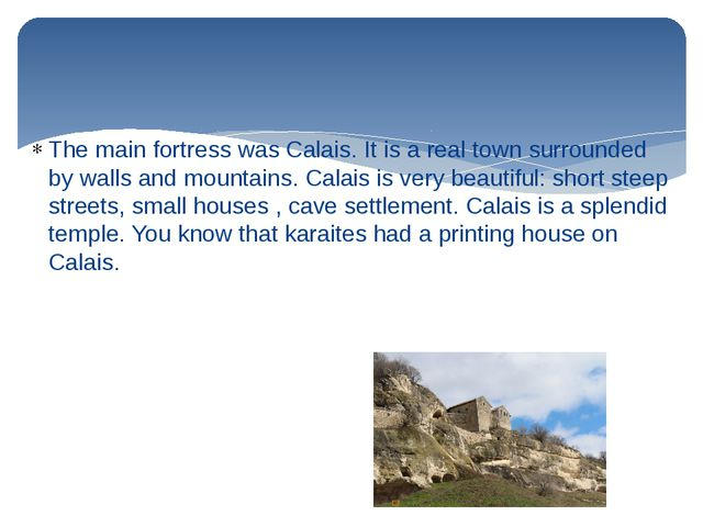 The main fortress was Calais. It is a real town surrounded by walls and mount...