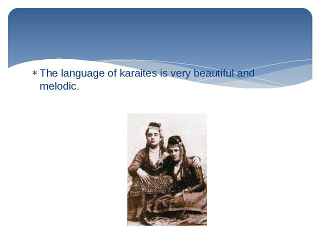 The language of karaites is very beautiful and melodic.