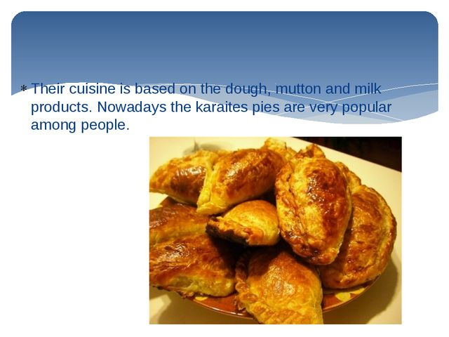 Their cuisine is based on the dough, mutton and milk products. Nowadays the k...