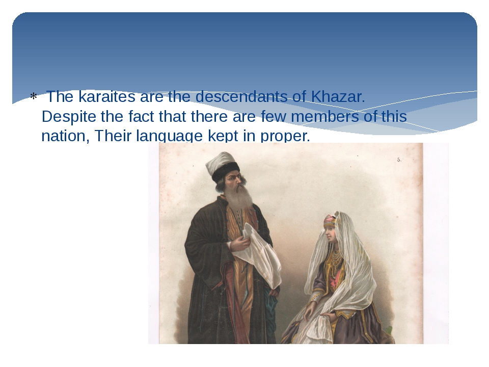 The karaites are the descendants of Khazar. Despite the fact that there are...