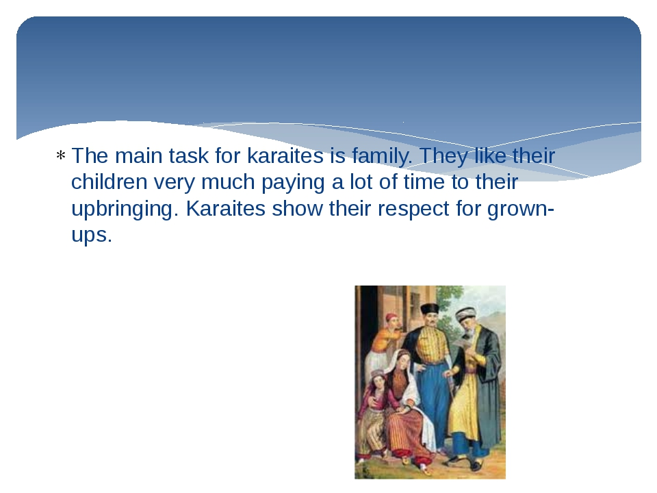 The main task for karaites is family. They like their children very much payi...