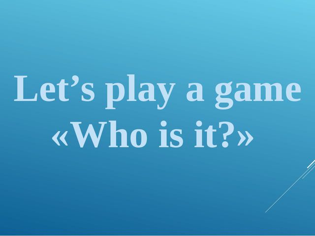 Let's play a game «Who is it?»