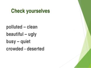 Check yourselves  polluted – clean beautiful – ugly busy – quiet