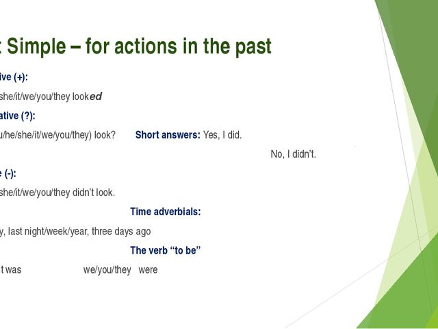Past Simple – for actions in the past Affirmative (+): I/you/he/she/it/we/you...
