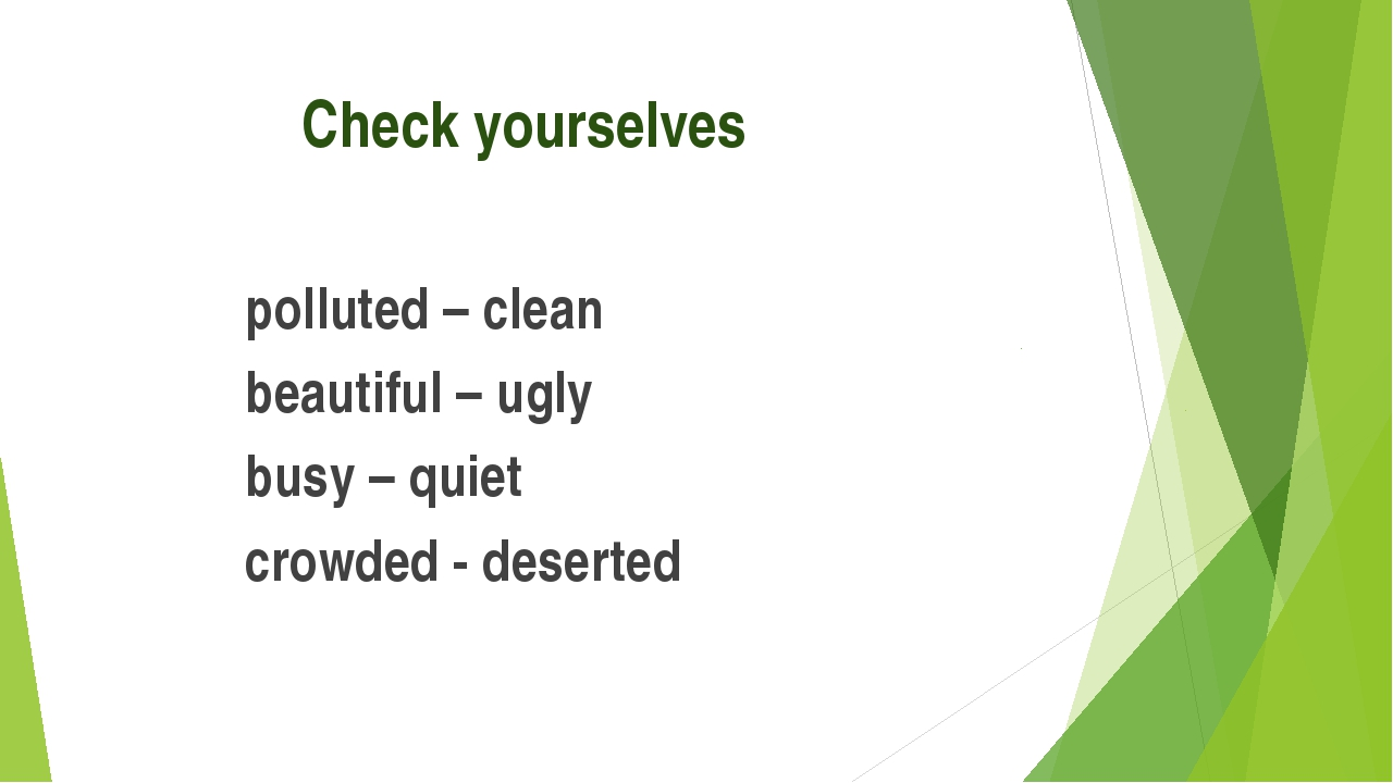 Check yourselves  polluted – clean beautiful – ugly busy – quiet...